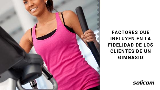 Factores que influyen en la fidelidad de los clientes de un gimnasio