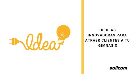 10 Ideas innovadoras para atraer clientes a tu gimnasio