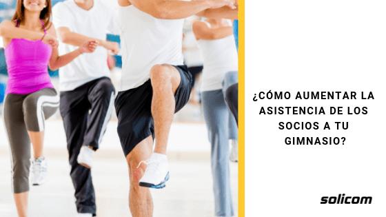 ¿Cómo aumentar la asistencia de los socios a tu gimnasio?