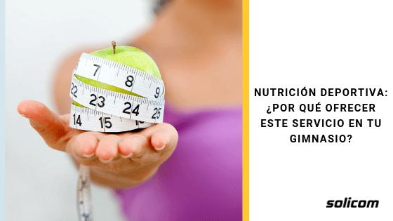 Nutrición deportiva: ¿Por qué ofrecer este servicio en tu gimnasio?