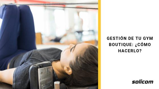 Gestión de tu gym boutique: ¿Cómo hacerlo?