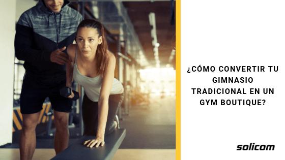 ¿Cómo convertir tu gimnasio tradicional en un gym boutique?