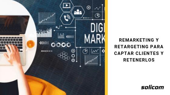 Remarketing y retargeting para captar clientes y retenerlos