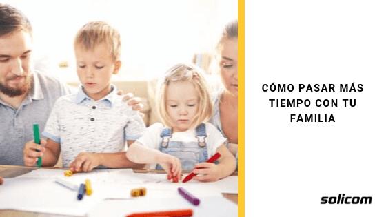 Cómo pasar más tiempo con tu familia