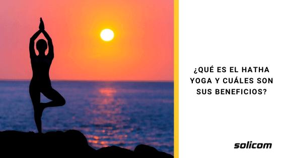 ¿Qué es el Hatha Yoga y cuáles son sus beneficios?