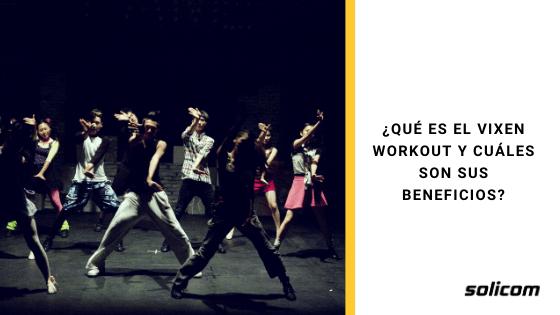 ¿Qué es el Vixen Workout y cuáles son sus beneficios?