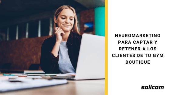 Neuromarketing para captar y retener a los clientes de tu gym boutique