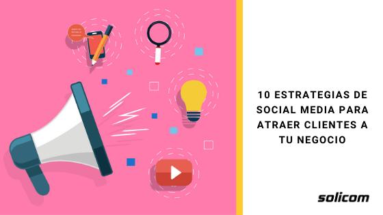 10 Estrategias de Social Media para atraer clientes a tu negocio