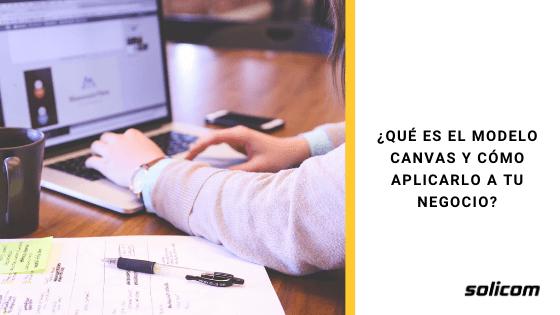 ¿Qué es el modelo Canvas y cómo aplicarlo a tu negocio?