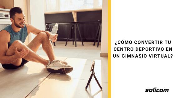 ¿Cómo convertir tu centro deportivo en un gimnasio virtual?