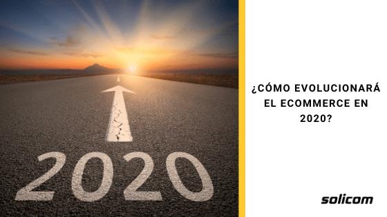 ¿Cómo evolucionará el ecommerce en 2020?