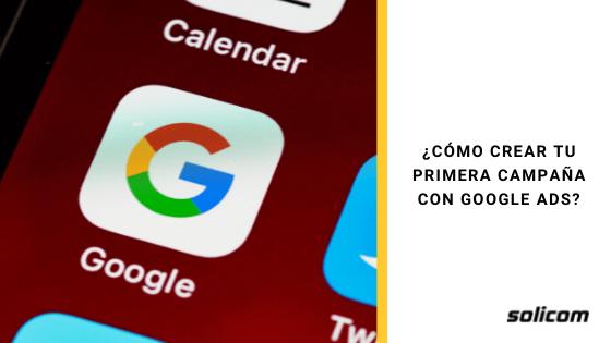 ¿Cómo crear tu primera campaña con Google Ads?