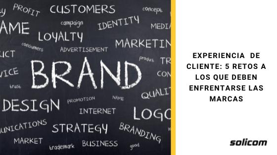 Experiencia  de cliente: 5 Retos a los que deben enfrentarse las marcas